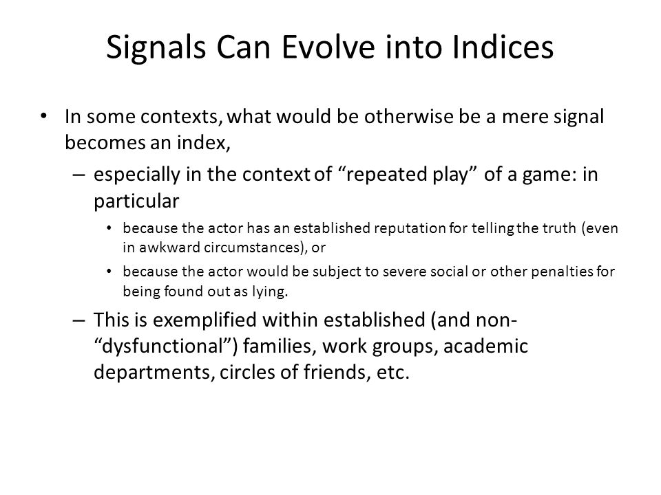 """Signals Can Evolve into Indices In some contexts, what would be otherwise be a mere signal becomes an index, – especially in the context of """"repeated"""