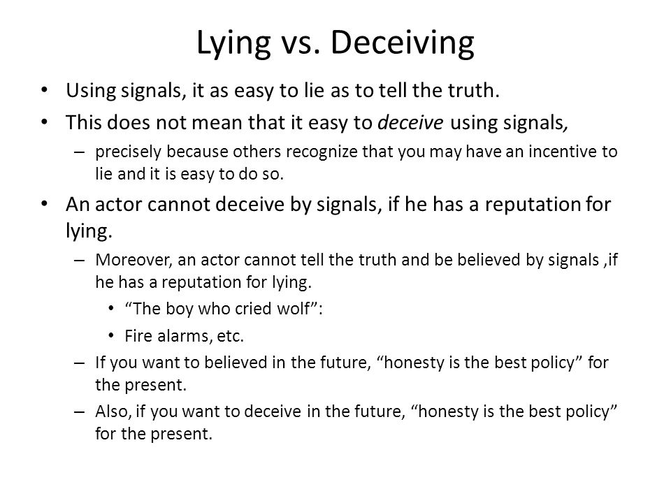 Lying vs. Deceiving Using signals, it as easy to lie as to tell the truth. This does not mean that it easy to deceive using signals, – precisely becau
