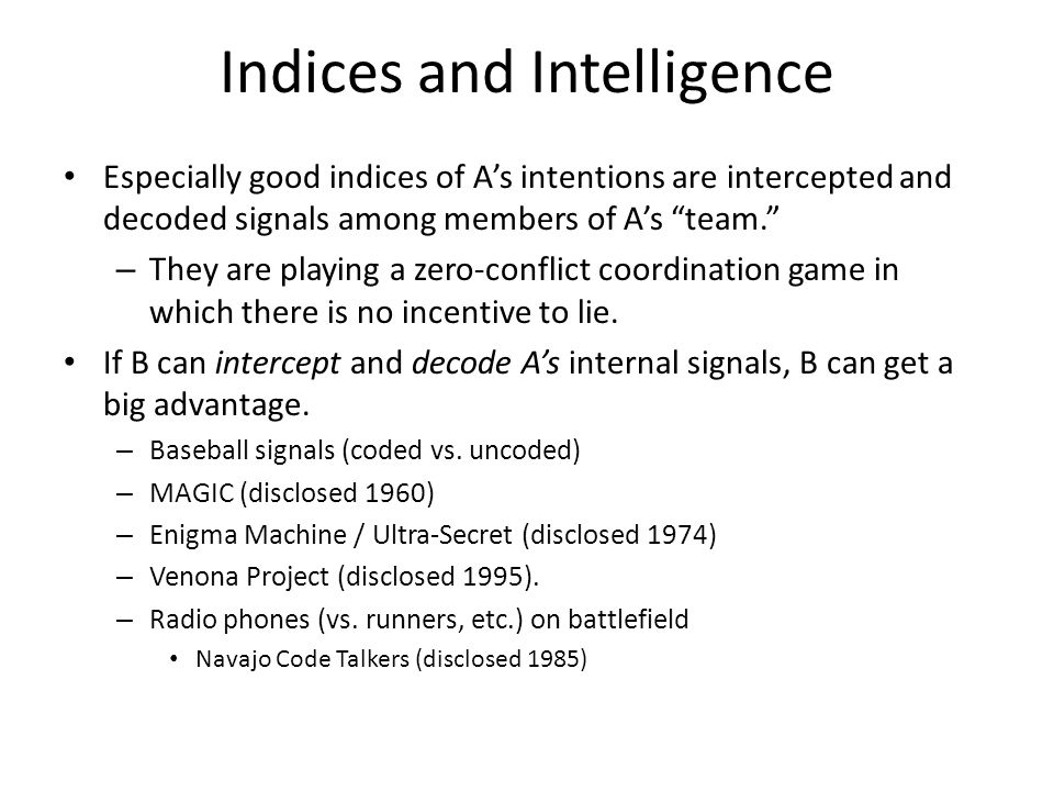 """Indices and Intelligence Especially good indices of A's intentions are intercepted and decoded signals among members of A's """"team."""" – They are playing"""