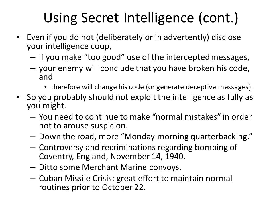 """Using Secret Intelligence (cont.) Even if you do not (deliberately or in advertently) disclose your intelligence coup, – if you make """"too good"""" use of"""