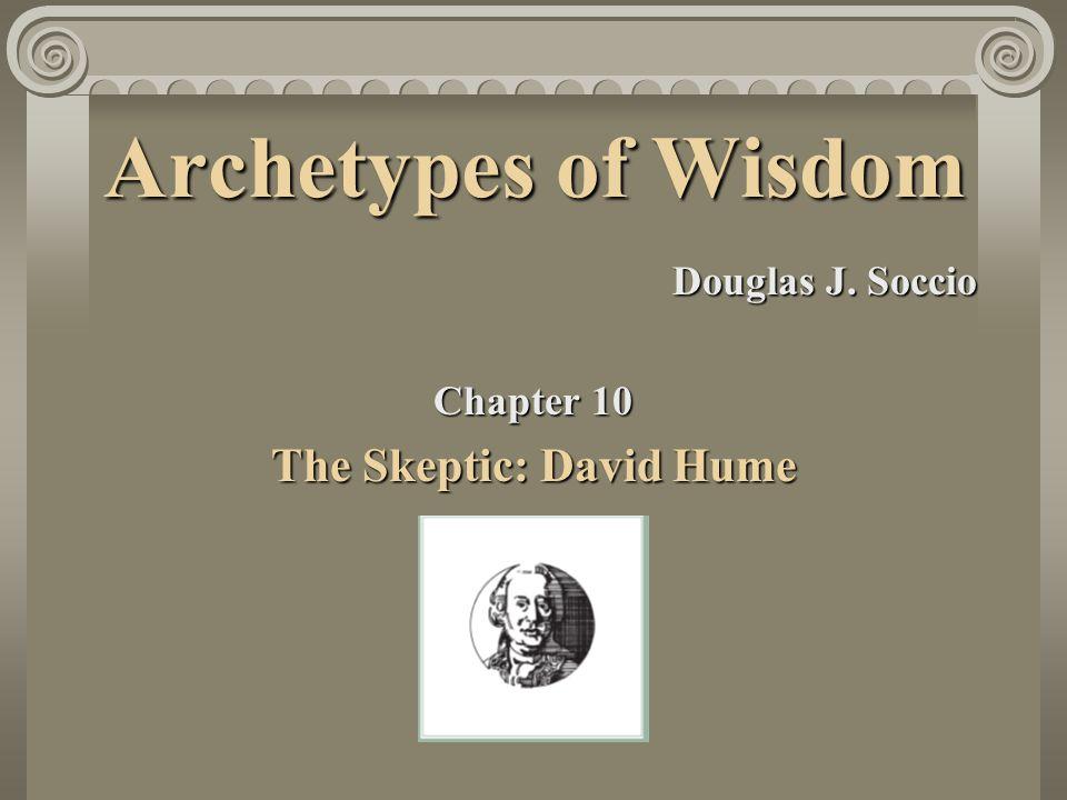 Archetypes of Wisdom Douglas J. Soccio Chapter 10 The Skeptic: David Hume