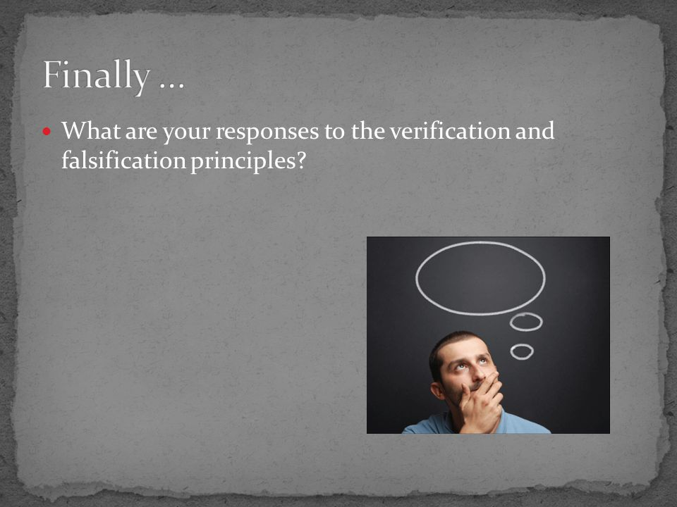 What are your responses to the verification and falsification principles?
