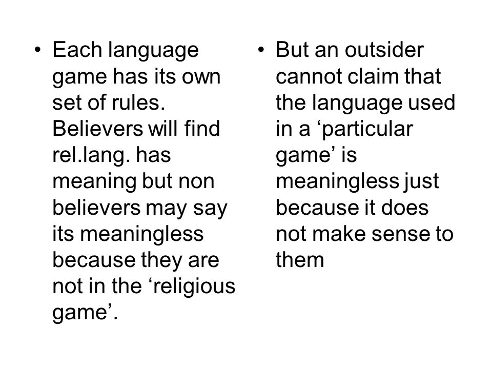 Each language game has its own set of rules. Believers will find rel.lang. has meaning but non believers may say its meaningless because they are not