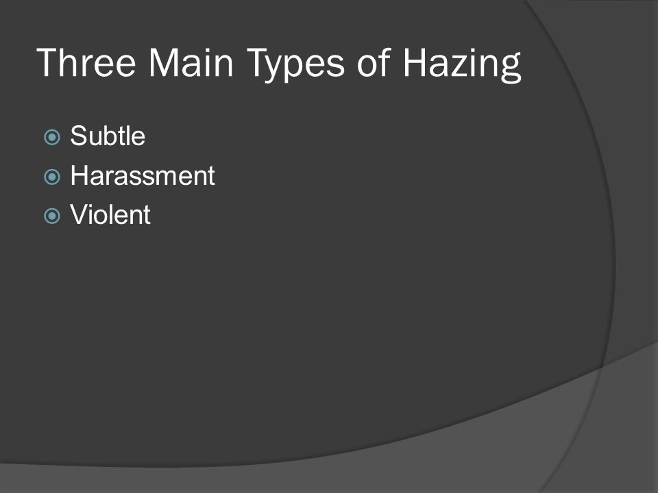 Three Main Types of Hazing  Subtle  Harassment  Violent