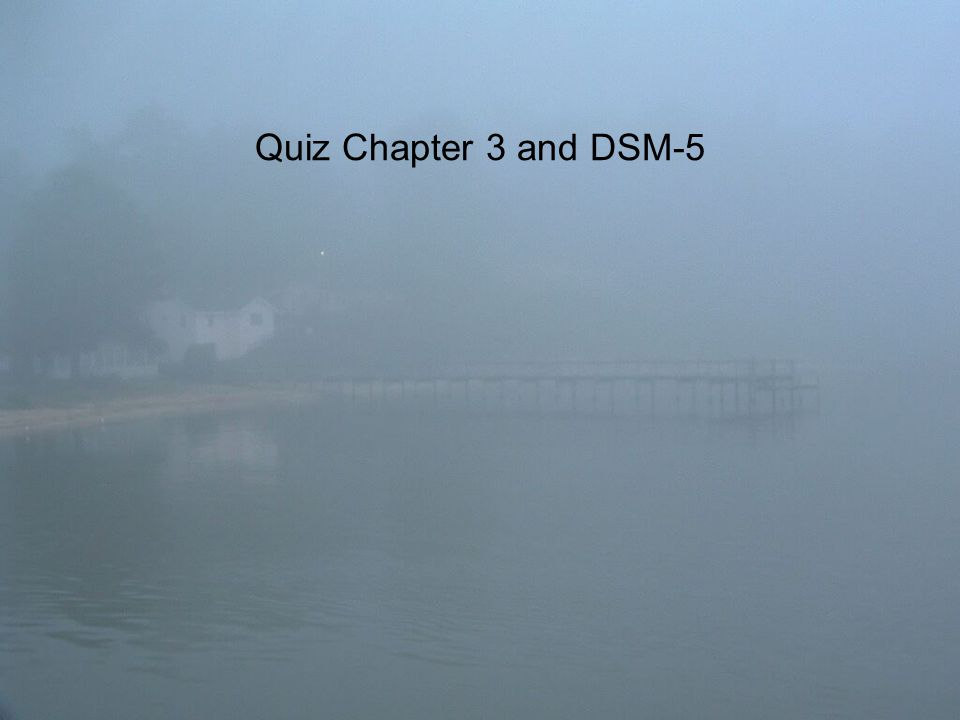 Quiz Chapter 3 and DSM-5