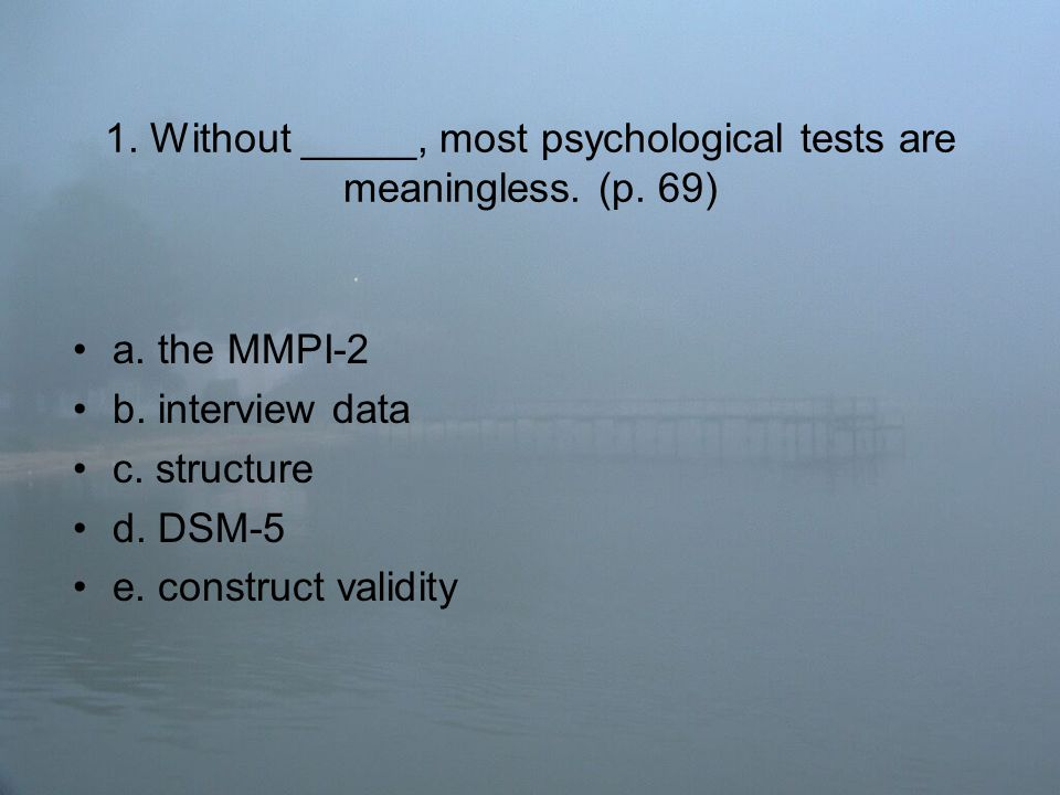 1. Without _____, most psychological tests are meaningless.