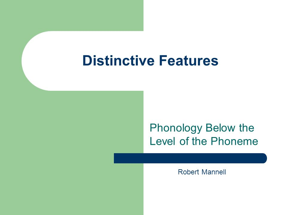 Distinctive Features Phonology Below the Level of the Phoneme Robert Mannell