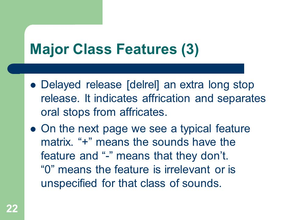 Major Class Features (3) Delayed release [delrel] an extra long stop release. It indicates affrication and separates oral stops from affricates. On th