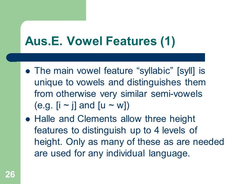 """Aus.E. Vowel Features (1) The main vowel feature """"syllabic"""" [syll] is unique to vowels and distinguishes them from otherwise very similar semi-vowels"""
