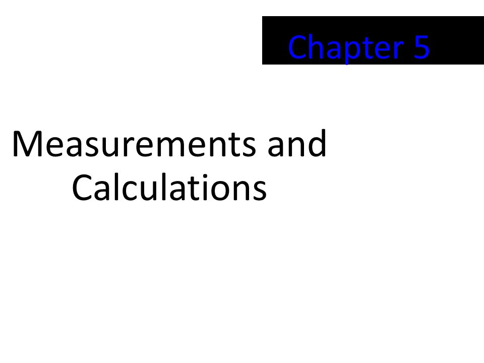 Chapter 5 Measurements and Calculations