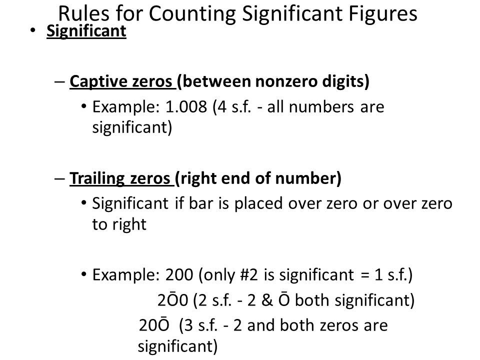Rules for Counting Significant Figures Significant – Captive zeros (between nonzero digits) Example: 1.008 (4 s.f.