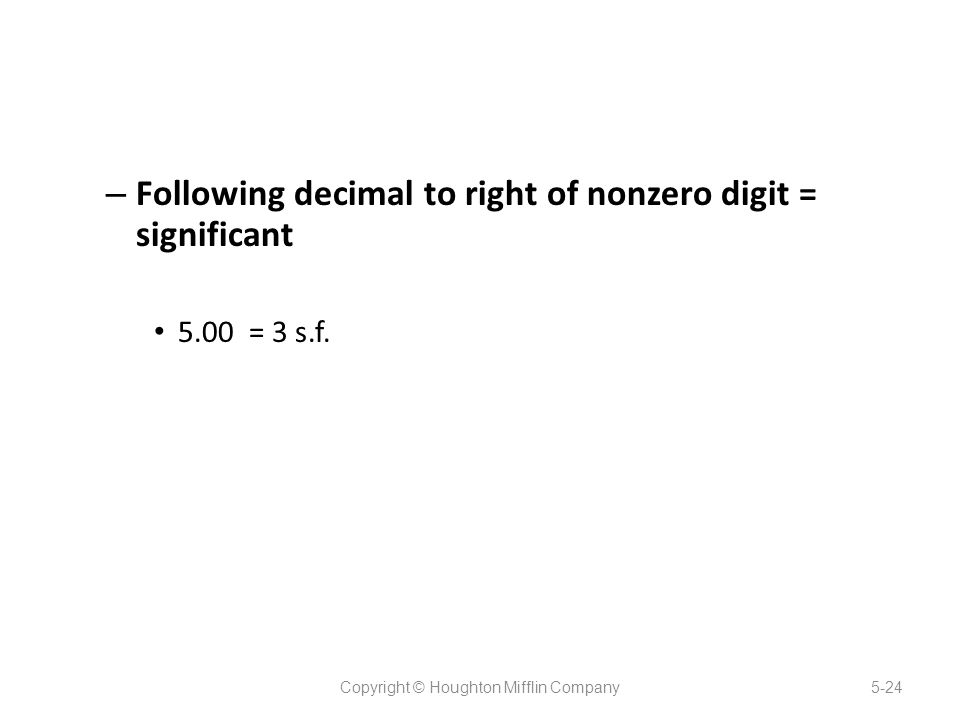 – Following decimal to right of nonzero digit = significant 5.00 = 3 s.f.
