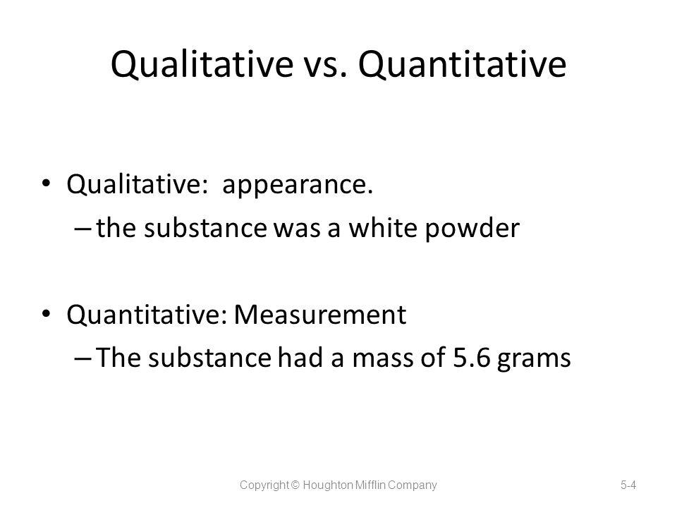 Qualitative vs.Quantitative Qualitative: appearance.