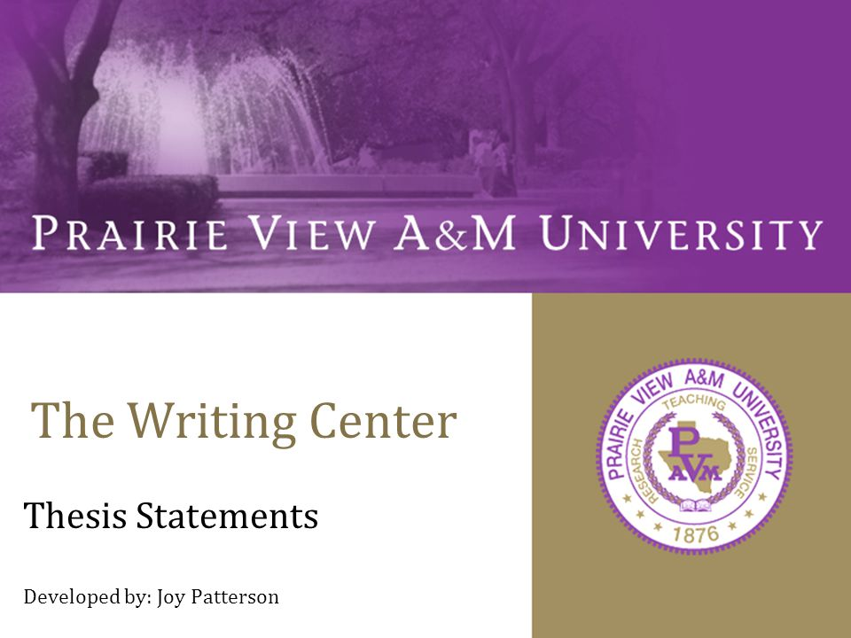 The Writing Center Thesis Statements Developed by: Joy Patterson