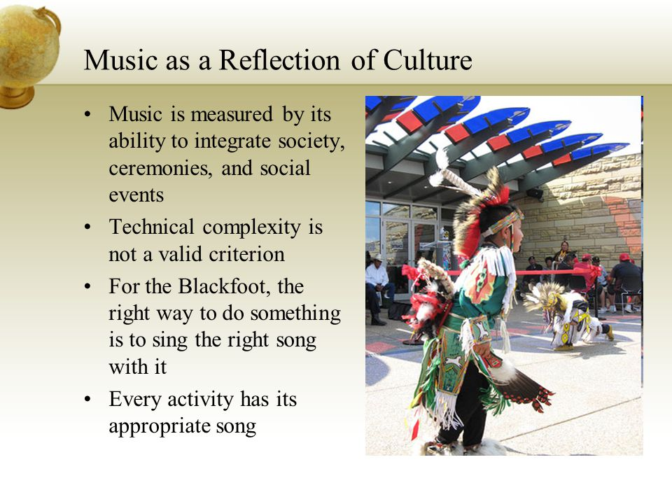 Music as a Reflection of Culture Music is measured by its ability to integrate society, ceremonies, and social events Technical complexity is not a va