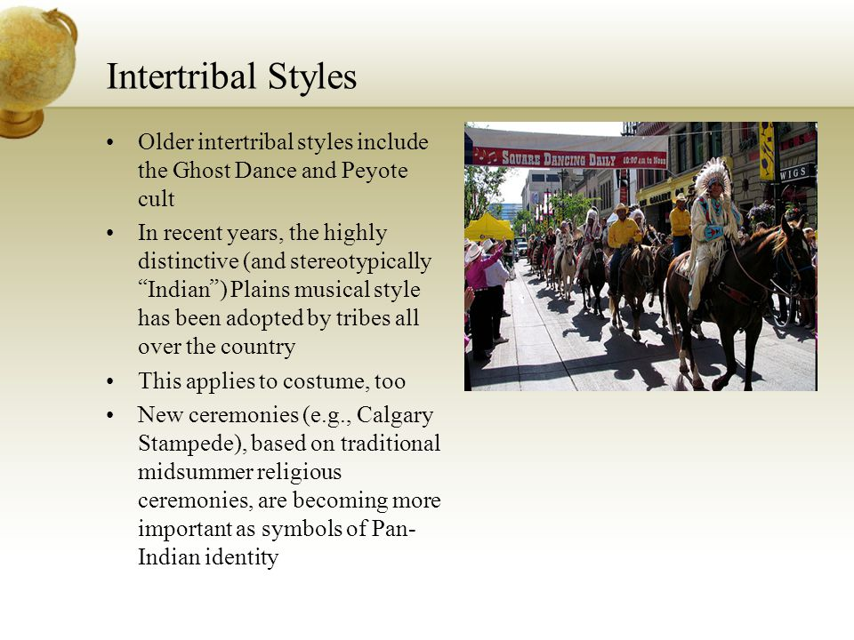 "Intertribal Styles Older intertribal styles include the Ghost Dance and Peyote cult In recent years, the highly distinctive (and stereotypically "" Ind"