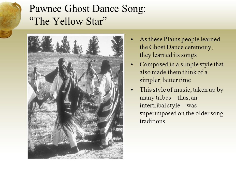 "Pawnee Ghost Dance Song: "" The Yellow Star "" As these Plains people learned the Ghost Dance ceremony, they learned its songs Composed in a simple styl"