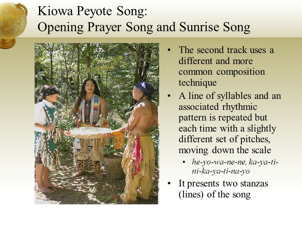 Kiowa Peyote Song: Opening Prayer Song and Sunrise Song The second track uses a different and more common composition technique A line of syllables an