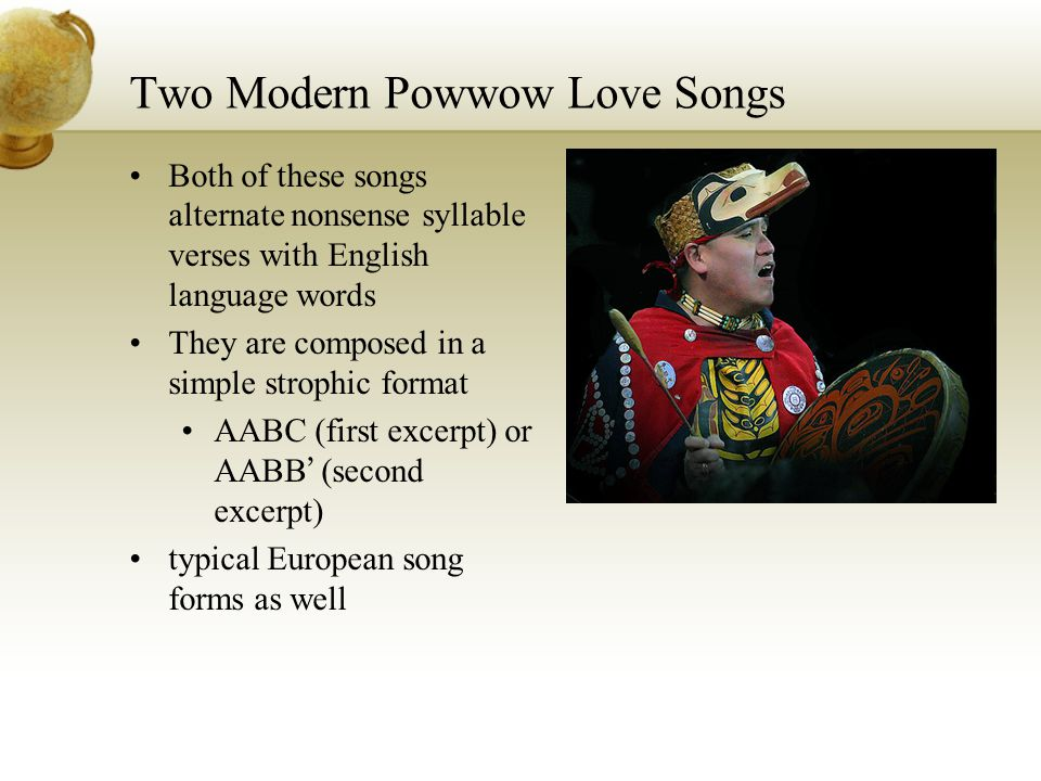 Two Modern Powwow Love Songs Both of these songs alternate nonsense syllable verses with English language words They are composed in a simple strophic