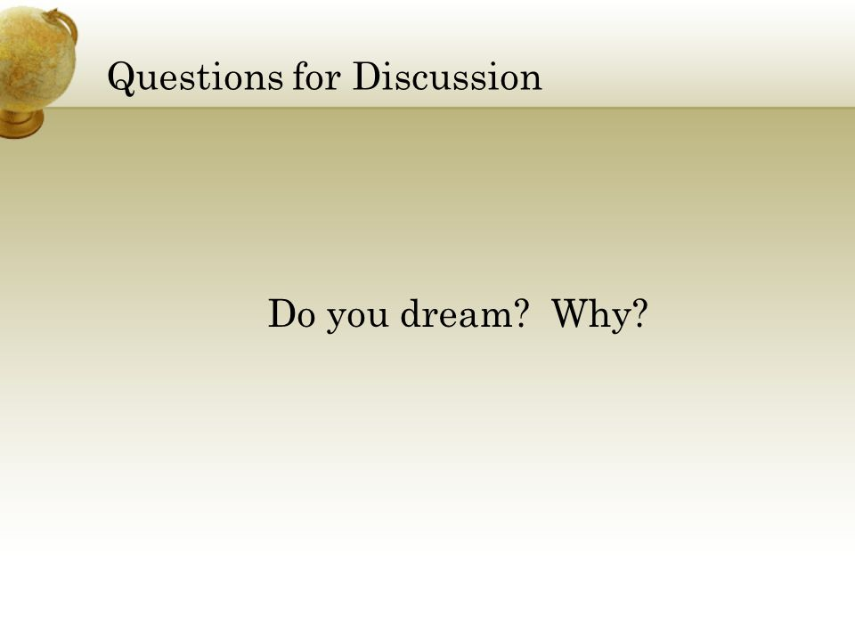 Questions for Discussion Do you dream? Why?
