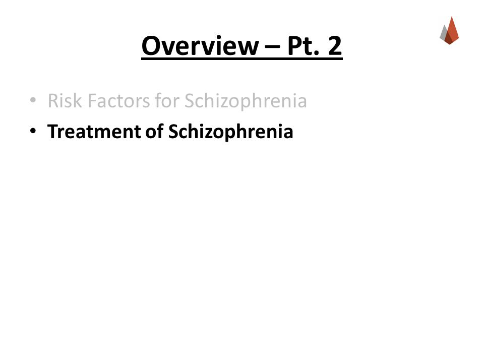 Overview – Pt. 2 Risk Factors for Schizophrenia Treatment of Schizophrenia