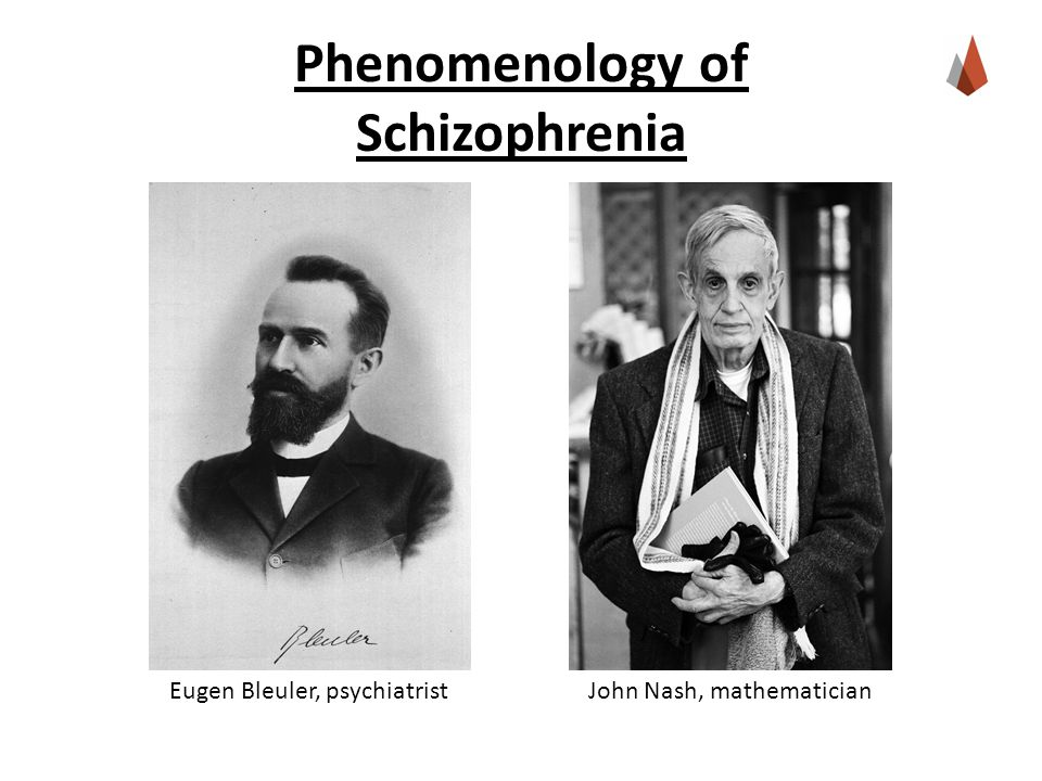 Phenomenology of Schizophrenia John Nash, mathematicianEugen Bleuler, psychiatrist