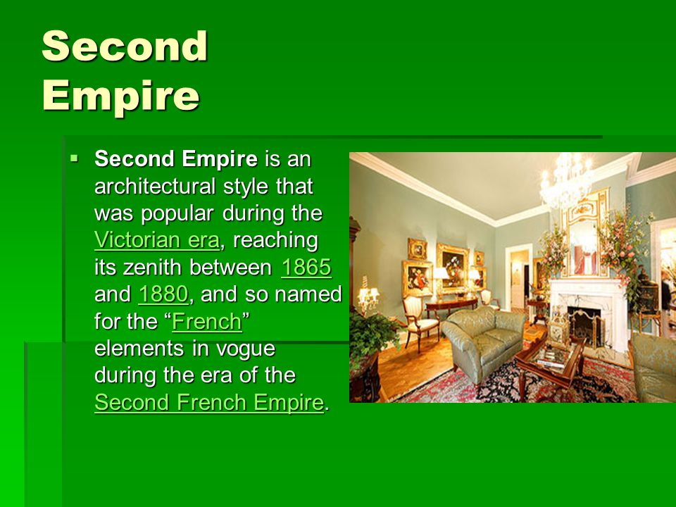Second Empire  Second Empire is an architectural style that was popular during the Victorian era, reaching its zenith between 1865 and 1880, and so n