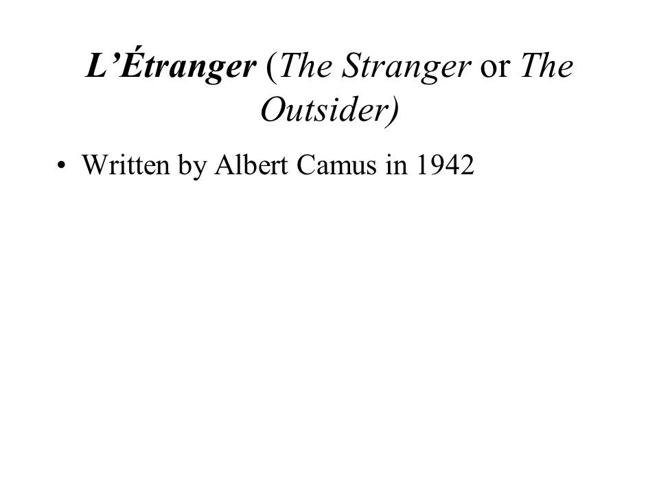 L'Étranger (The Stranger or The Outsider) Written by Albert Camus in 1942