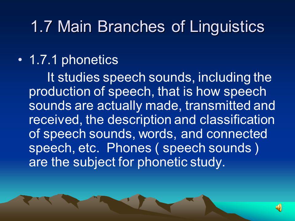 1.6 What Is Linguistics The scientific study of language.