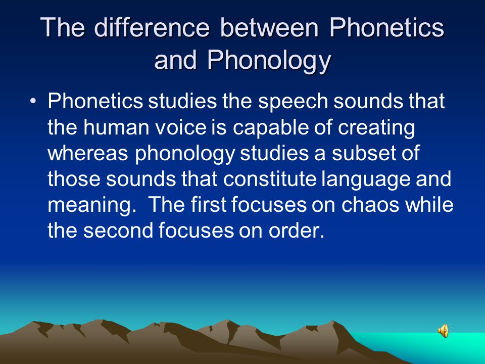 1.7.2 Phonology It studies the rules governing the structure, distribution, and the sequencing of speech sounds and the shape of syllables.