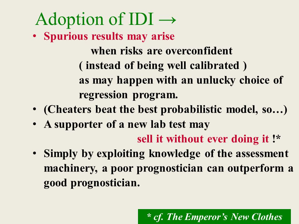 Adoption of IDI → Spurious results may arise when risks are overconfident ( instead of being well calibrated ) as may happen with an unlucky choice of regression program.