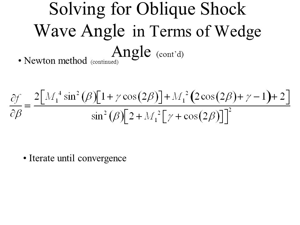 Solving for Oblique Shock Wave Angle in Terms of Wedge Angle (cont'd) Newton method