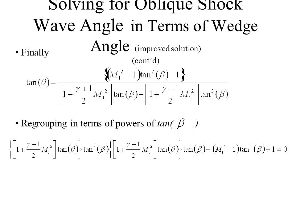 Solving for Oblique Shock Wave Angle in Terms of Wedge Angle (improved solution) (cont'd) Regroup and collect terms