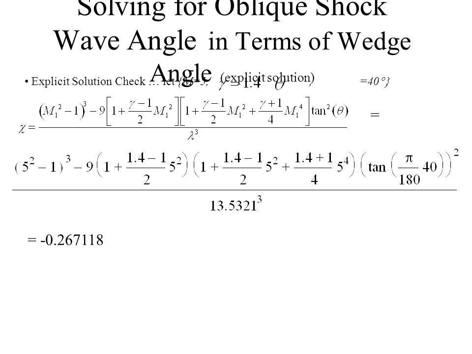 Solving for Oblique Shock Wave Angle in Terms of Wedge Angle (explicit solution) Improved Algorithm Meaningless Solution Explicit Solution Check … let {M=5, ,  =40  = = 13.5321