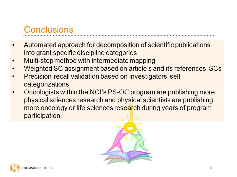Conclusions 20 Automated approach for decomposition of scientific publications into grant specific discipline categories Multi-step method with interm