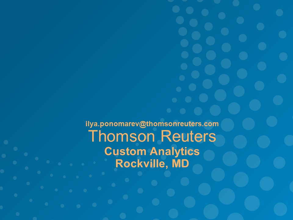 ilya.ponomarev@thomsonreuters.com Thomson Reuters Custom Analytics Rockville, MD