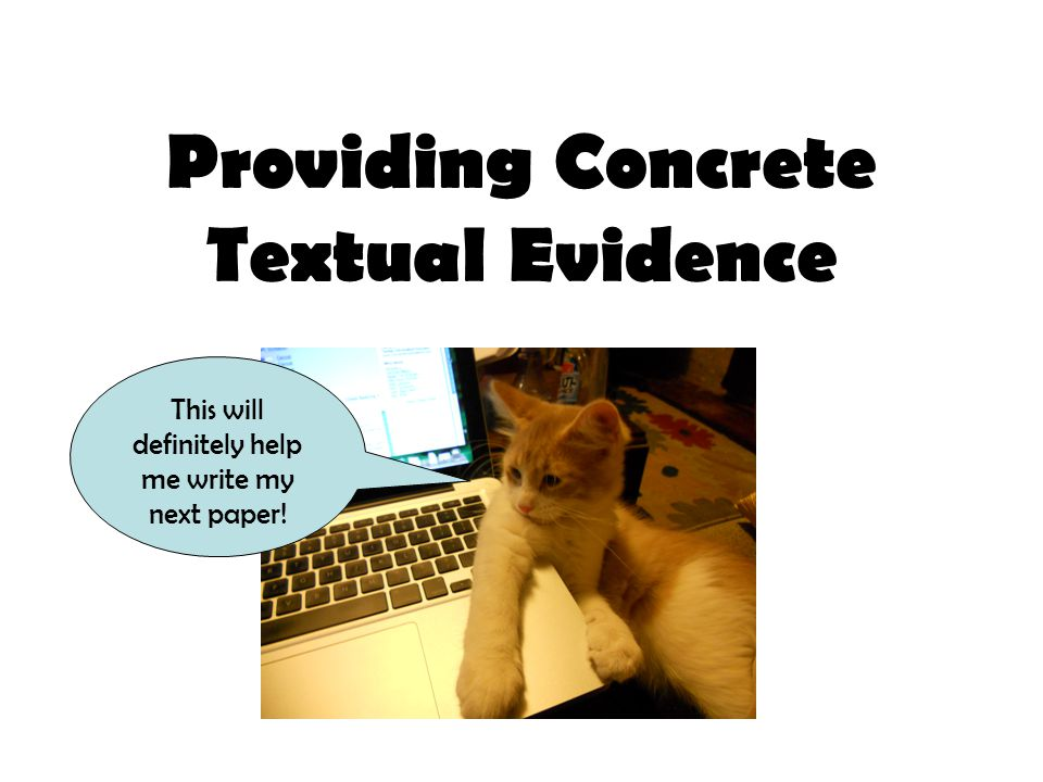 Providing Concrete Textual Evidence This will definitely help me write my next paper!