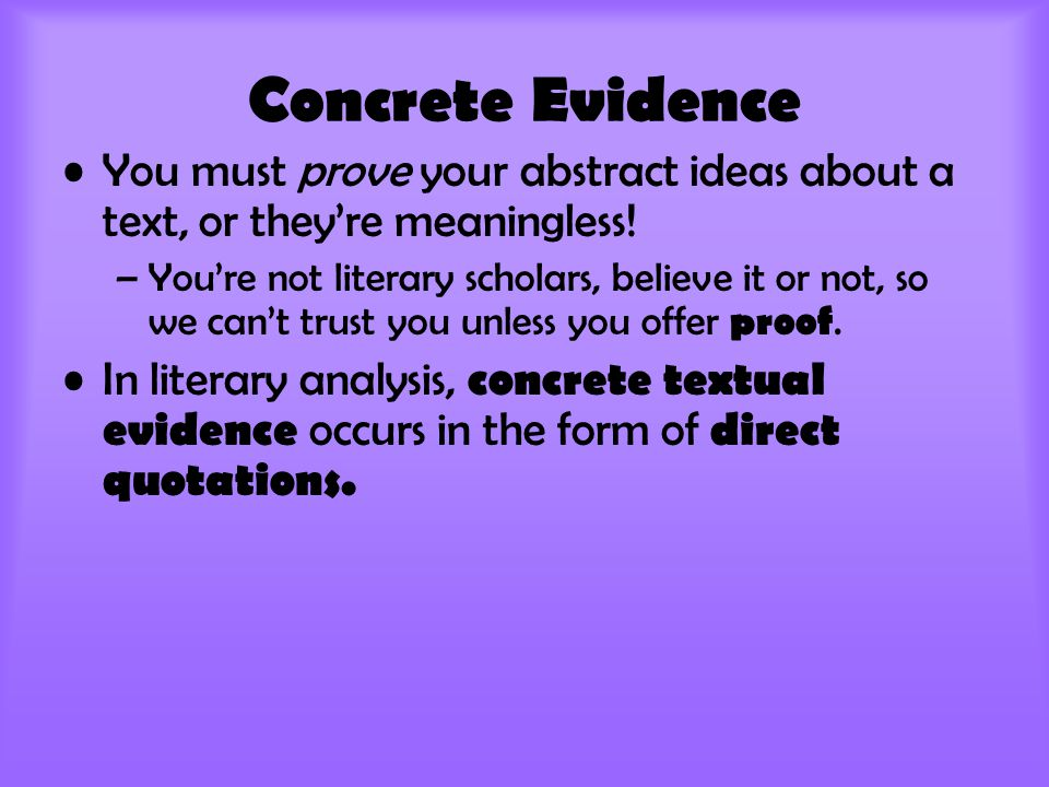 Concrete Evidence You must prove your abstract ideas about a text, or they're meaningless.