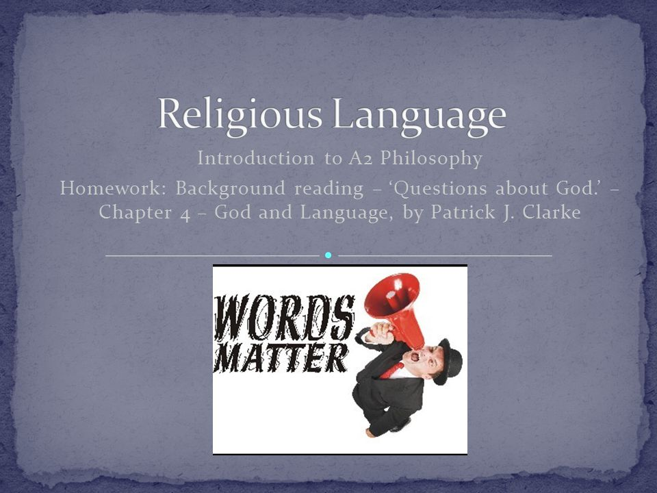 Introduction to A2 Philosophy Homework: Background reading – 'Questions about God.' – Chapter 4 – God and Language, by Patrick J.