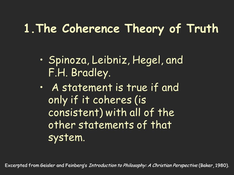 Excerpted from Geisler and Feinberg's Introduction to Philosophy: A Christian Perspective (Baker, 1980). 1.The Coherence Theory of Truth Spinoza, Leib