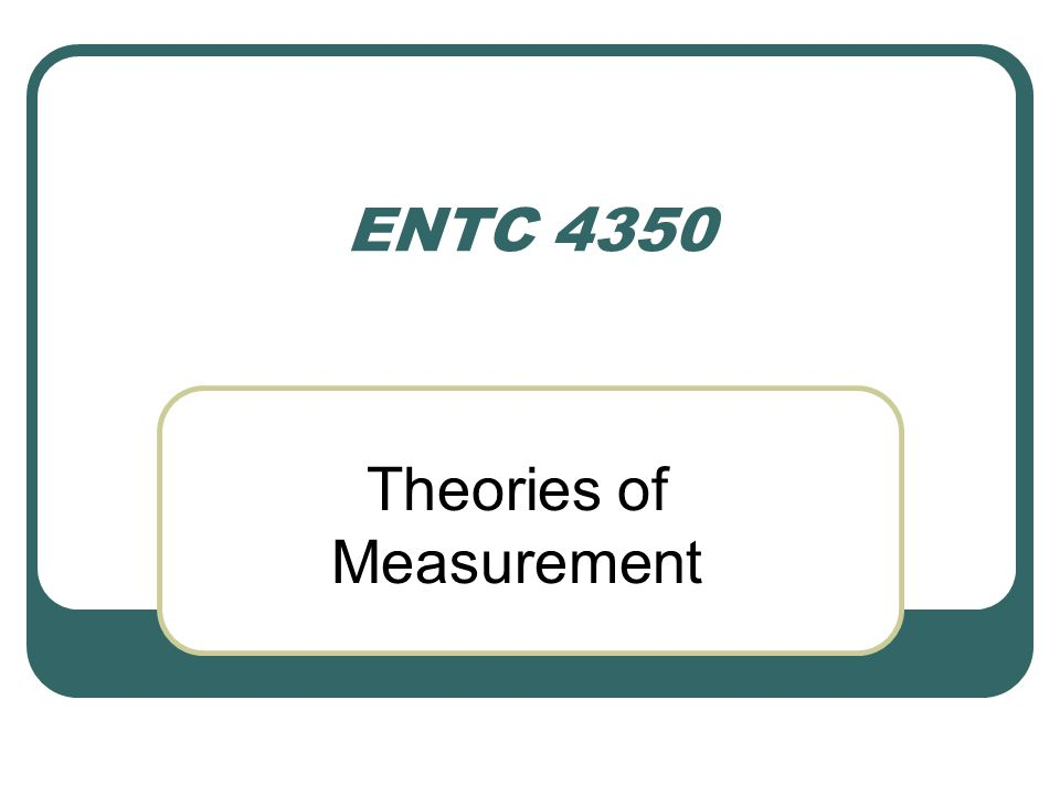 ENTC 4350 Theories of Measurement