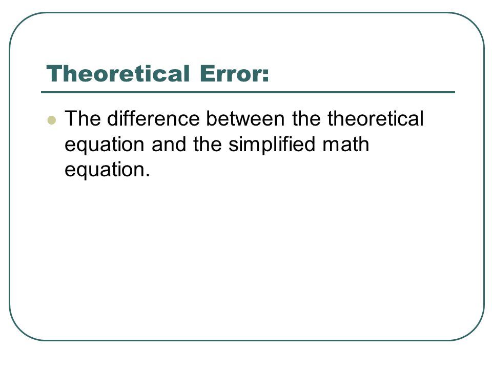 Theoretical Error: The difference between the theoretical equation and the simplified math equation.