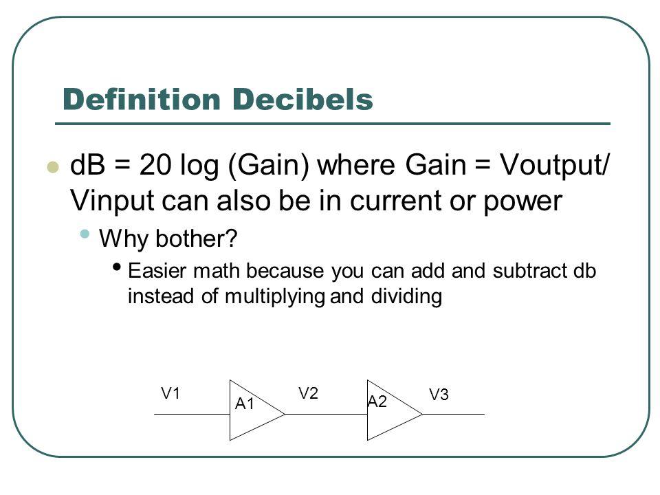 Definition Decibels A1 = V2/V1 A2 = V3/V2 Total Gain = A1*A2 = V2/V1 * V3/V2
