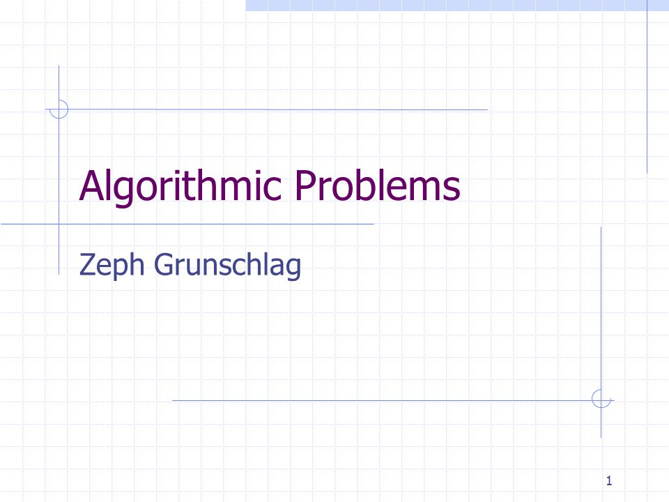 1 Algorithmic Problems Zeph Grunschlag