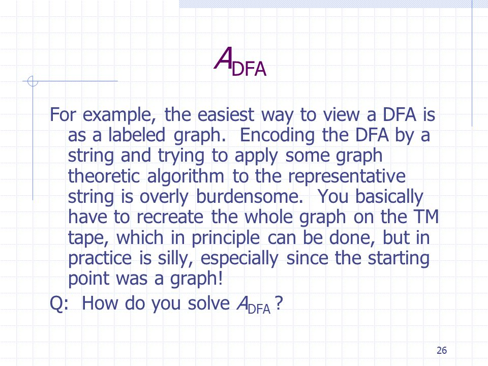 26 A DFA For example, the easiest way to view a DFA is as a labeled graph.
