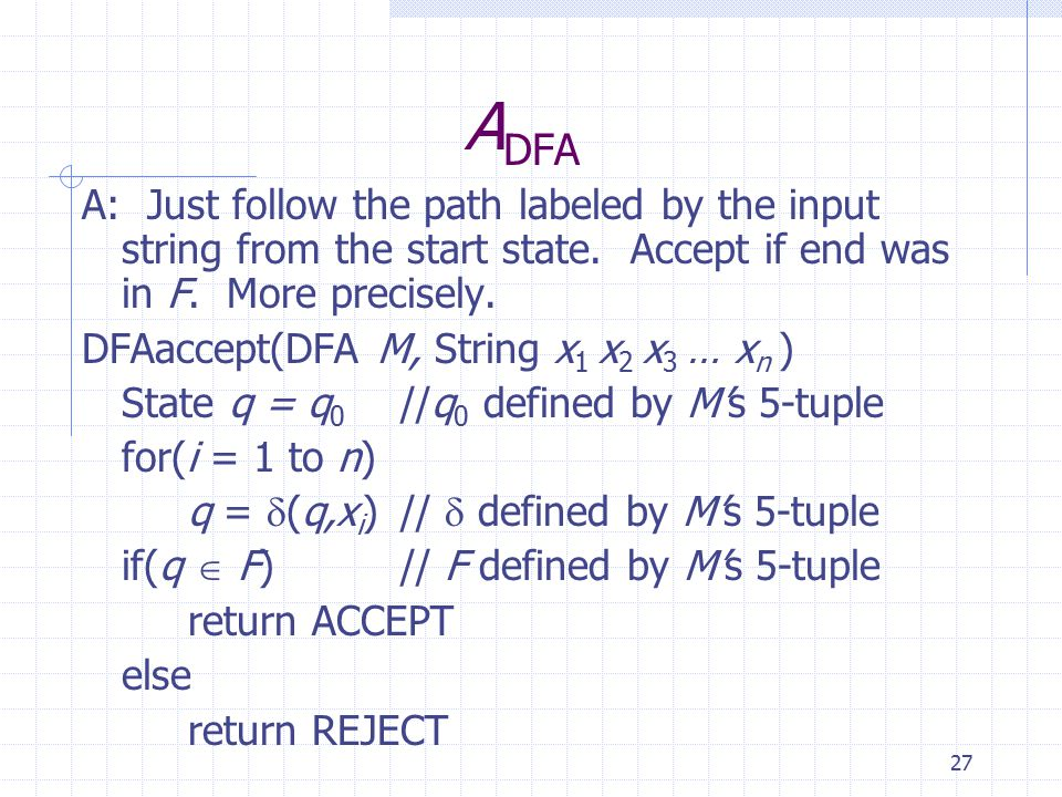 27 A DFA A: Just follow the path labeled by the input string from the start state.