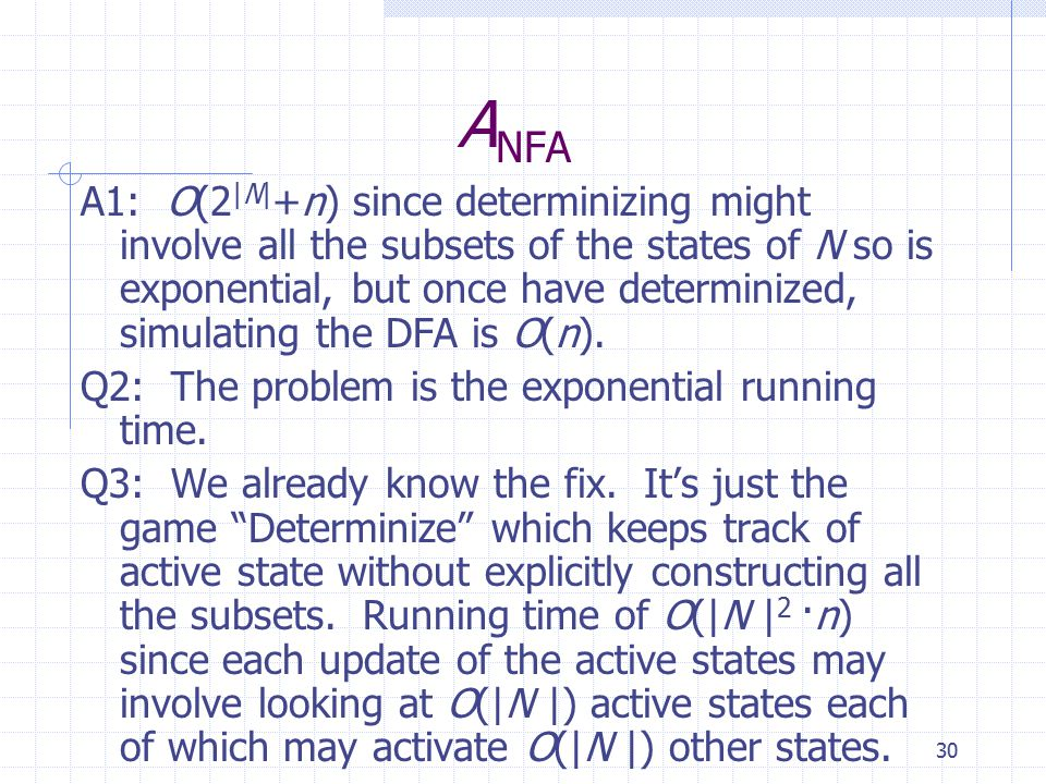 30 A NFA A1: O(2 |N| +n) since determinizing might involve all the subsets of the states of N so is exponential, but once have determinized, simulating the DFA is O(n).