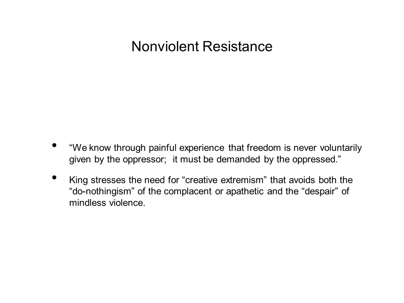 """Nonviolent Resistance """"We know through painful experience that freedom is never voluntarily given by the oppressor; it must be demanded by the oppress"""