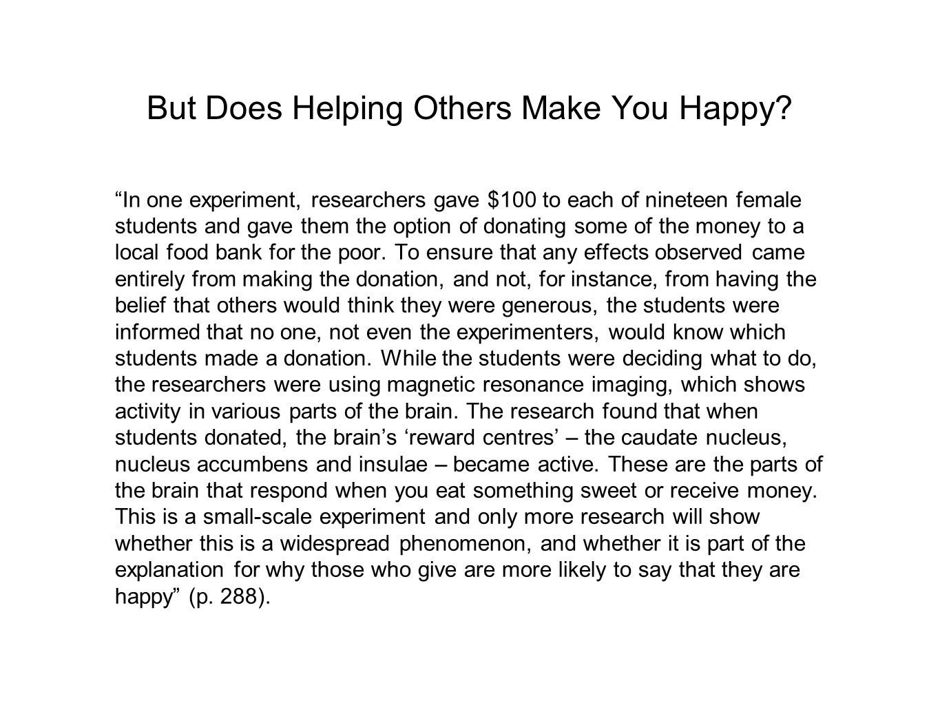 """But Does Helping Others Make You Happy? """"In one experiment, researchers gave $100 to each of nineteen female students and gave them the option of dona"""