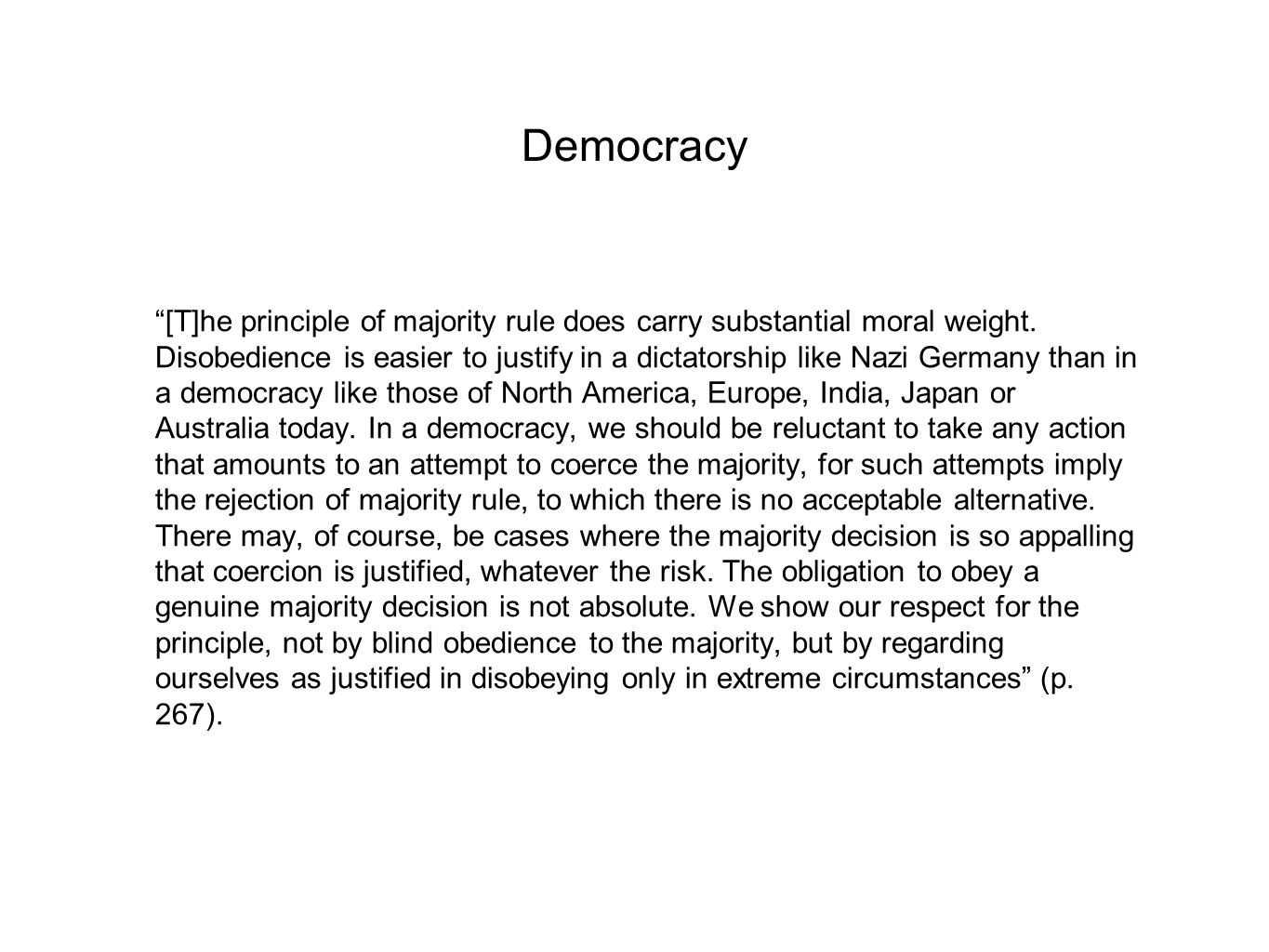"""Democracy """"[T]he principle of majority rule does carry substantial moral weight. Disobedience is easier to justify in a dictatorship like Nazi Germany"""